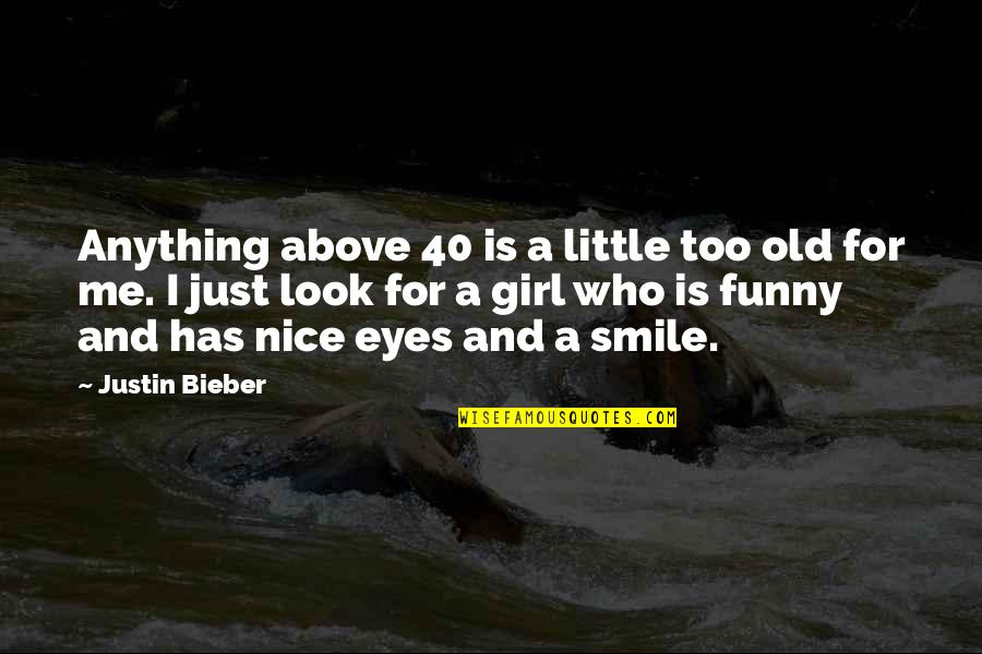 Girl Eyes Quotes By Justin Bieber: Anything above 40 is a little too old
