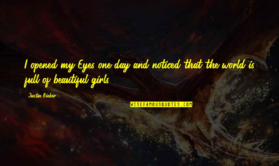Girl Eyes Quotes By Justin Bieber: I opened my Eyes one day and noticed