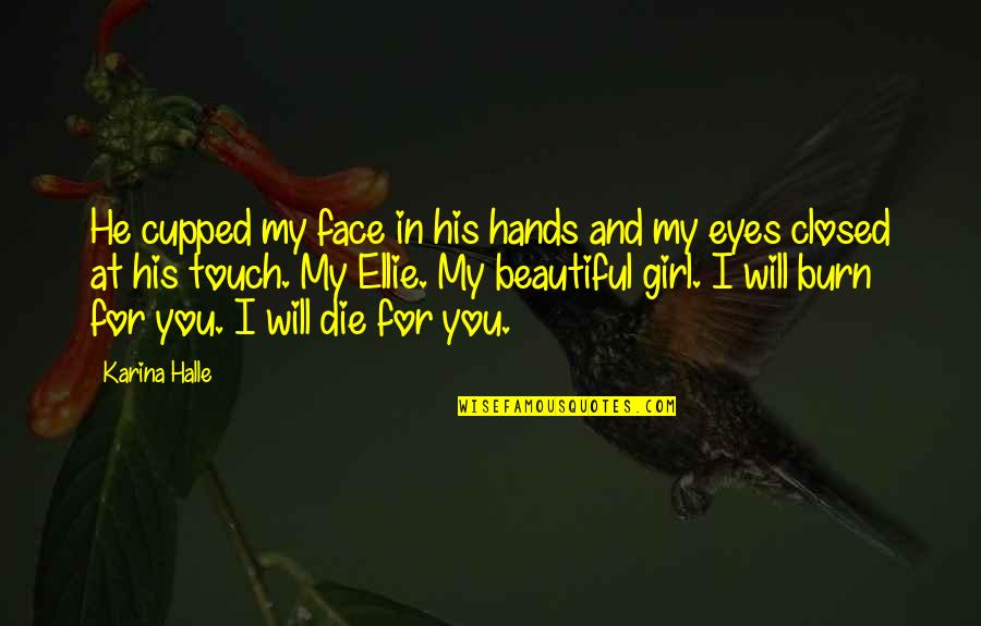 Girl Eyes Quotes By Karina Halle: He cupped my face in his hands and