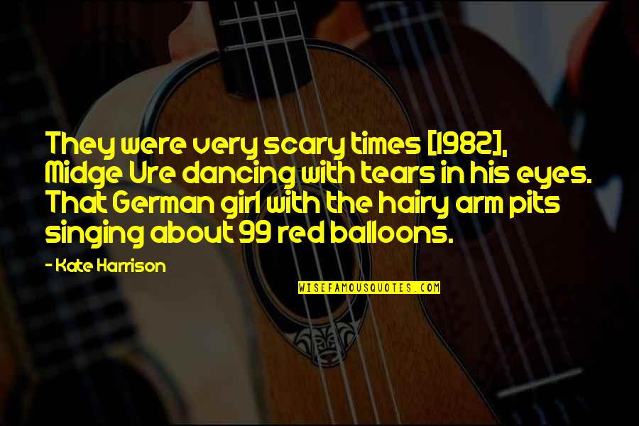 Girl Eyes Quotes By Kate Harrison: They were very scary times [1982], Midge Ure