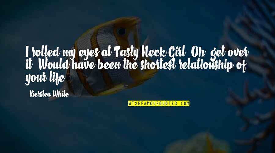Girl Eyes Quotes By Kiersten White: I rolled my eyes at Tasty Neck Girl.