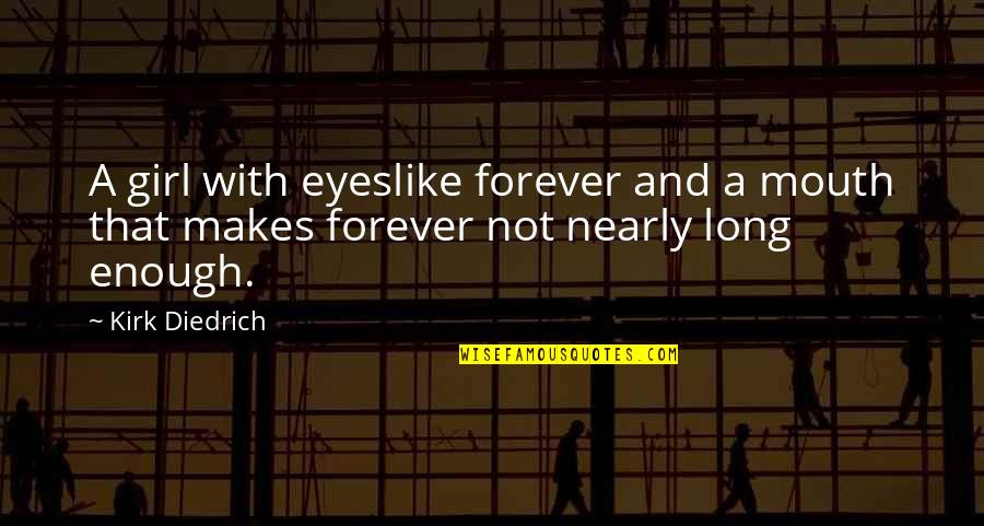 Girl Eyes Quotes By Kirk Diedrich: A girl with eyeslike forever and a mouth
