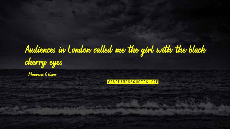 Girl Eyes Quotes By Maureen O'Hara: Audiences in London called me the girl with