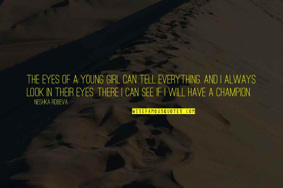 Girl Eyes Quotes By Neshka Robeva: The eyes of a young girl can tell