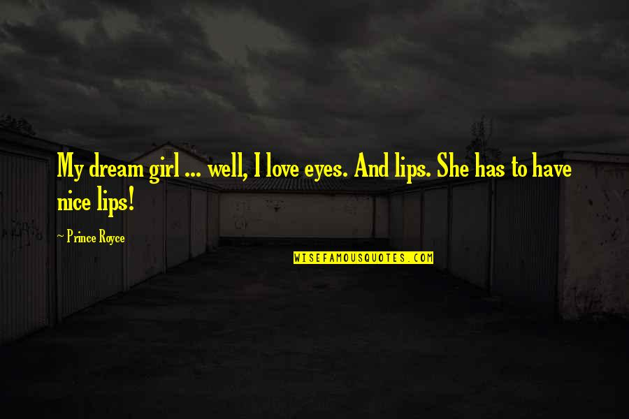 Girl Eyes Quotes By Prince Royce: My dream girl ... well, I love eyes.