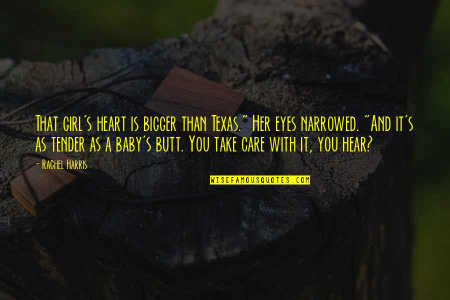"""Girl Eyes Quotes By Rachel Harris: That girl's heart is bigger than Texas."""" Her"""