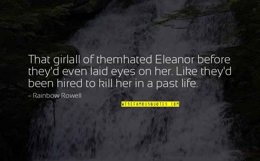 Girl Eyes Quotes By Rainbow Rowell: That girlall of themhated Eleanor before they'd even