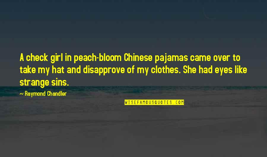Girl Eyes Quotes By Raymond Chandler: A check girl in peach-bloom Chinese pajamas came
