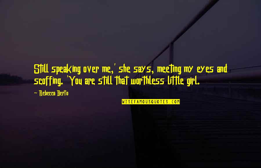 Girl Eyes Quotes By Rebecca Berto: Still speaking over me,' she says, meeting my