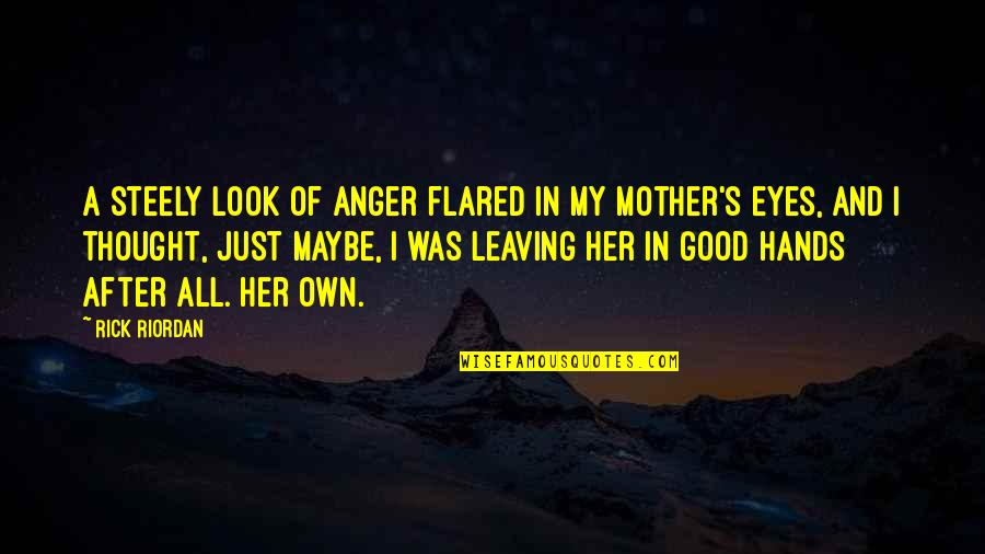 Girl Eyes Quotes By Rick Riordan: A steely look of anger flared in my
