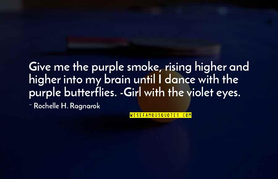 Girl Eyes Quotes By Rochelle H. Ragnarok: Give me the purple smoke, rising higher and