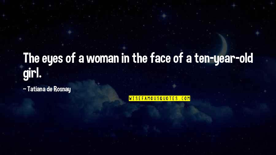 Girl Eyes Quotes By Tatiana De Rosnay: The eyes of a woman in the face