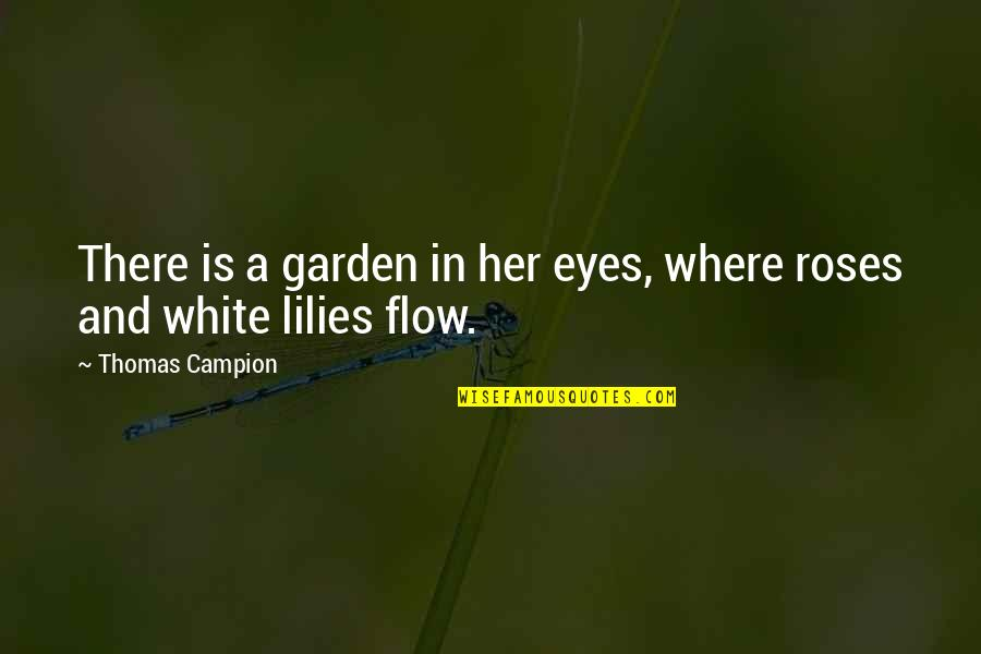 Girl Eyes Quotes By Thomas Campion: There is a garden in her eyes, where