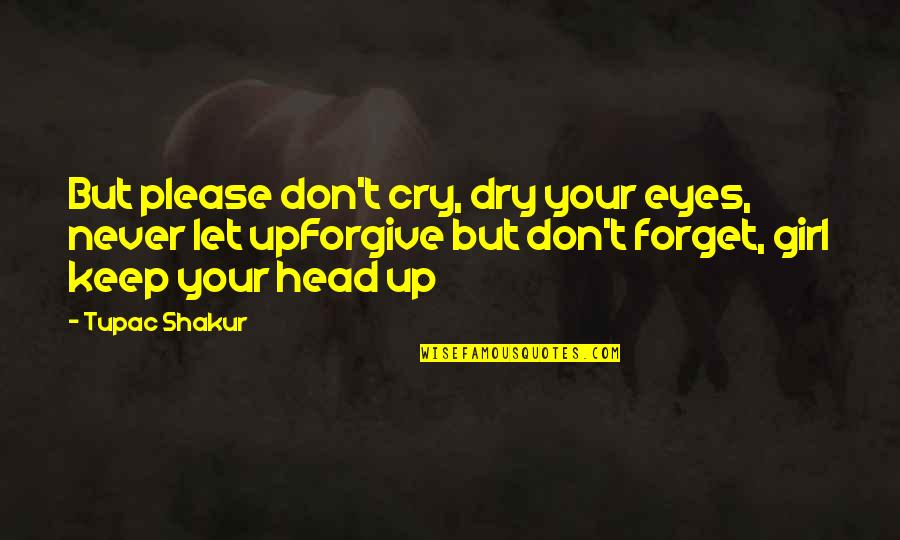 Girl Eyes Quotes By Tupac Shakur: But please don't cry, dry your eyes, never