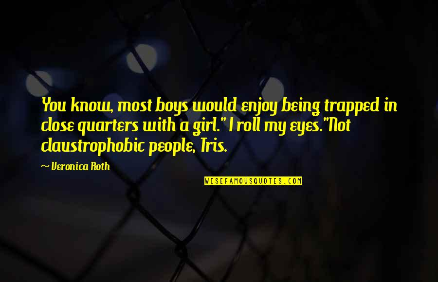 Girl Eyes Quotes By Veronica Roth: You know, most boys would enjoy being trapped