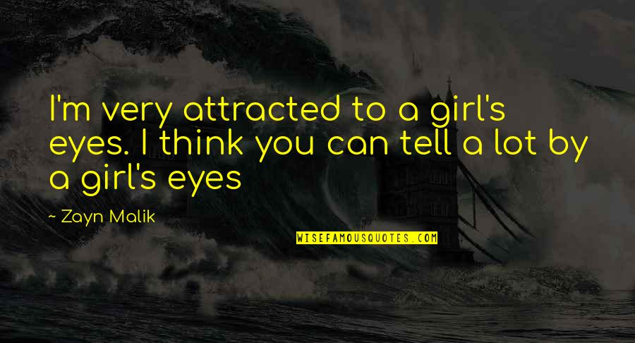 Girl Eyes Quotes By Zayn Malik: I'm very attracted to a girl's eyes. I