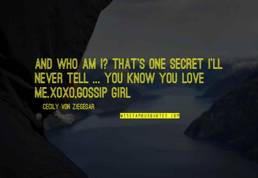 Girl Gossip Quotes By Cecily Von Ziegesar: And who am I? That's one secret I'll