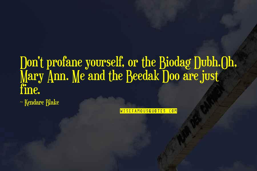 Girl Of Nightmares Quotes By Kendare Blake: Don't profane yourself, or the Biodag Dubh.Oh, Mary