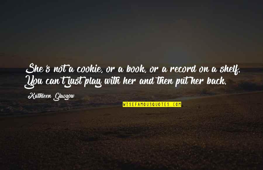 Girl Online Zoella Quotes By Kathleen Glasgow: She's not a cookie, or a book, or
