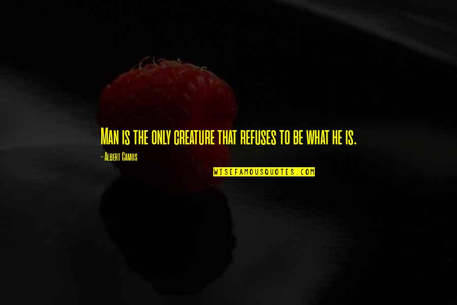 Girl Sayings And Quotes By Albert Camus: Man is the only creature that refuses to