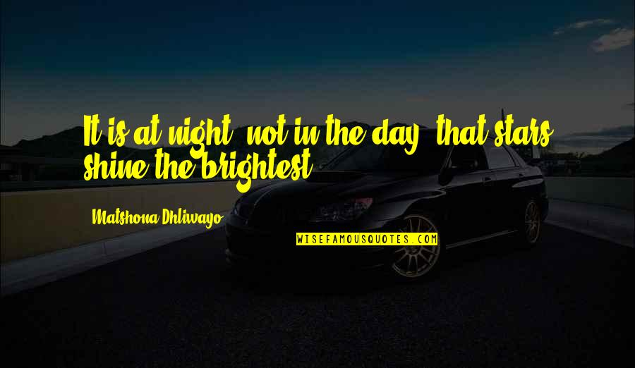 Girl Sayings And Quotes By Matshona Dhliwayo: It is at night, not in the day,