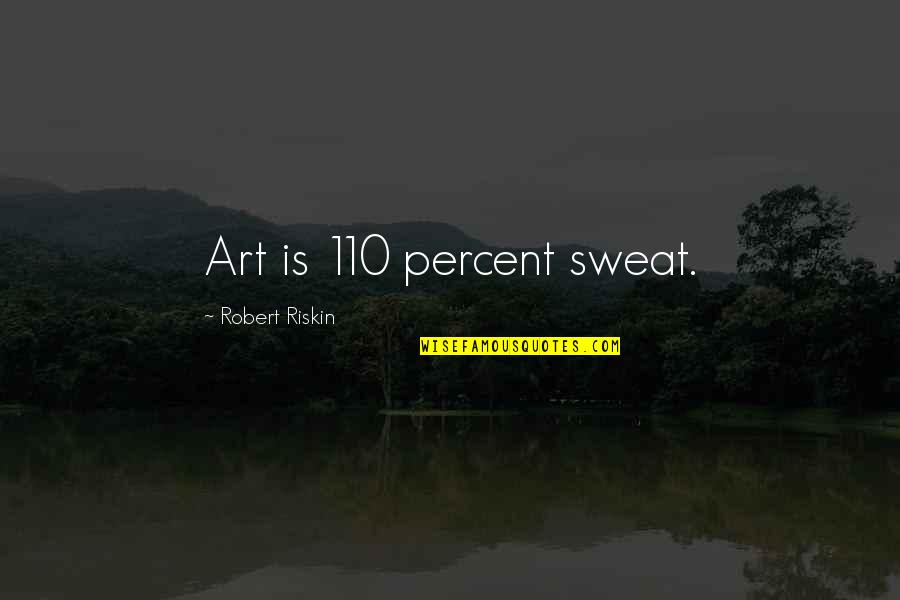 Girl Sayings And Quotes By Robert Riskin: Art is 110 percent sweat.