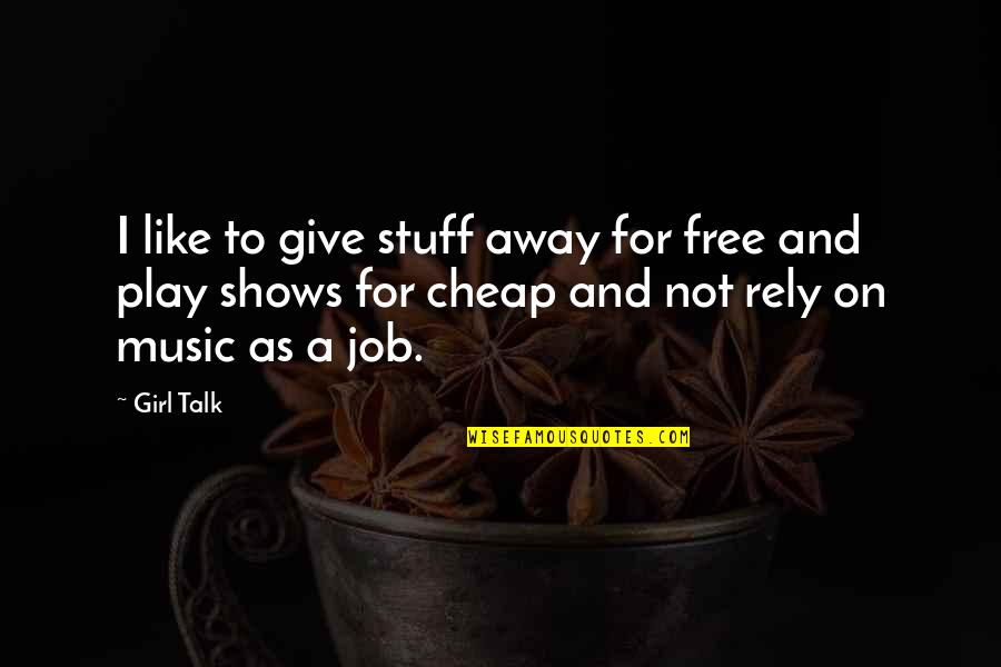Girl Stuff Quotes By Girl Talk: I like to give stuff away for free