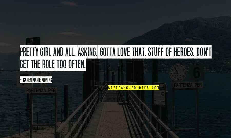 Girl Stuff Quotes By Karen Marie Moning: Pretty girl and all. Asking. Gotta love that.