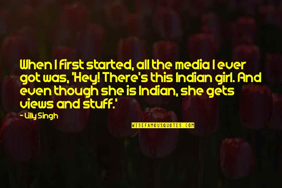 Girl Stuff Quotes By Lilly Singh: When I first started, all the media I