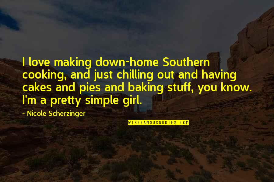 Girl Stuff Quotes By Nicole Scherzinger: I love making down-home Southern cooking, and just