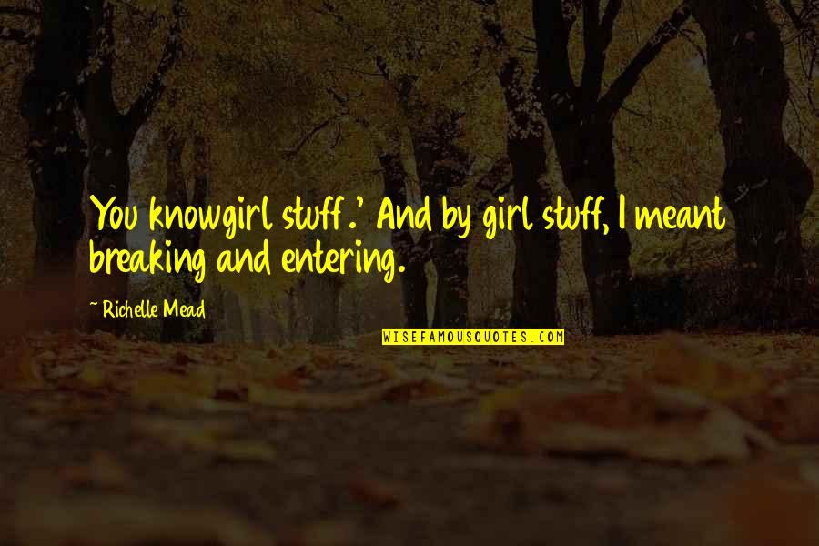Girl Stuff Quotes By Richelle Mead: You knowgirl stuff.' And by girl stuff, I