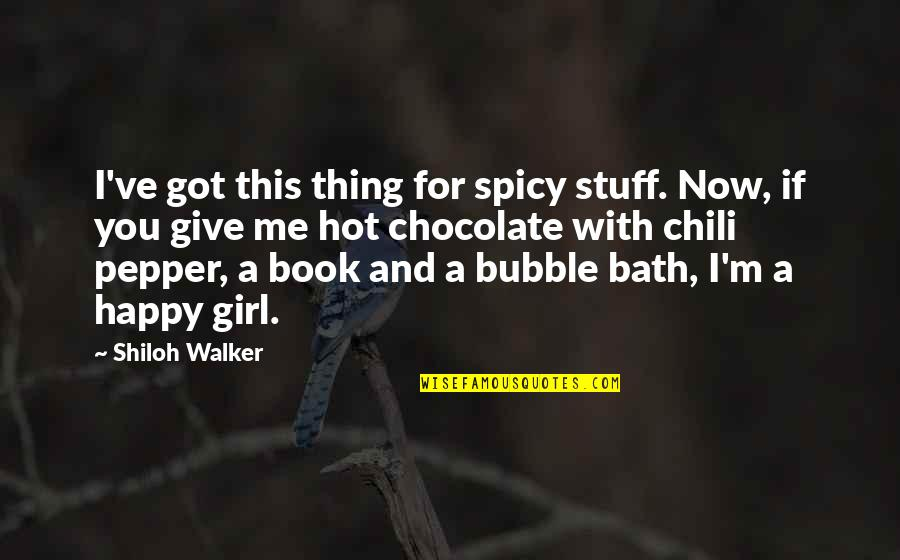 Girl Stuff Quotes By Shiloh Walker: I've got this thing for spicy stuff. Now,