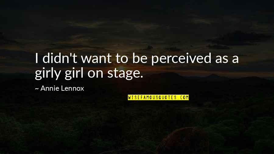 Girl U Want Quotes By Annie Lennox: I didn't want to be perceived as a