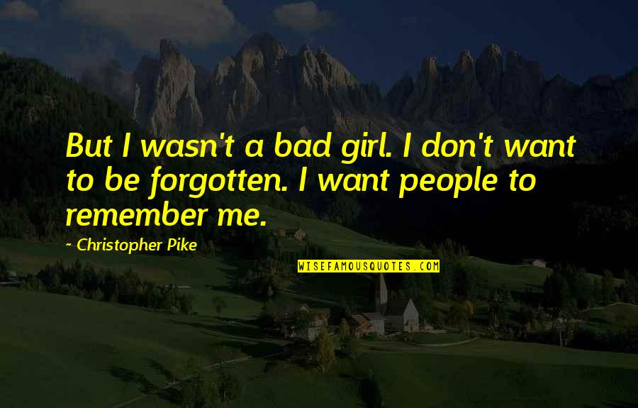 Girl U Want Quotes By Christopher Pike: But I wasn't a bad girl. I don't