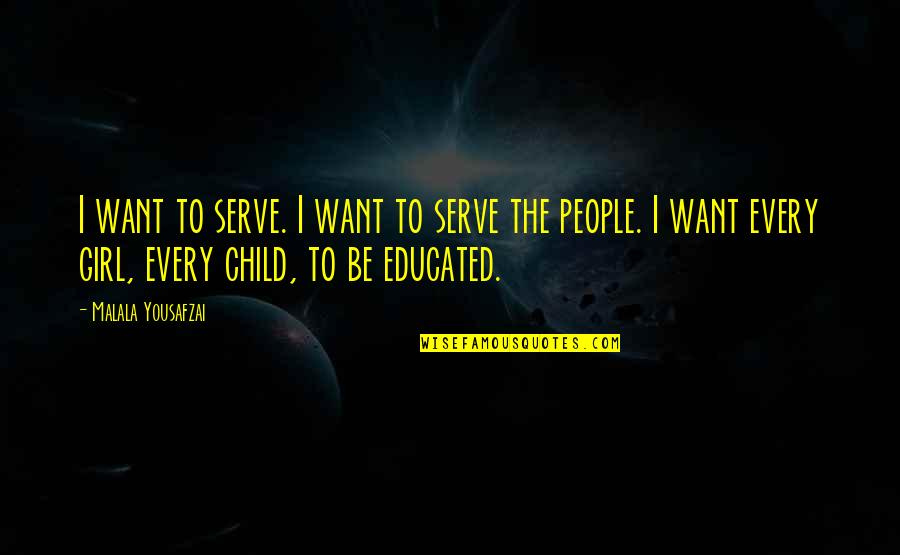 Girl U Want Quotes By Malala Yousafzai: I want to serve. I want to serve