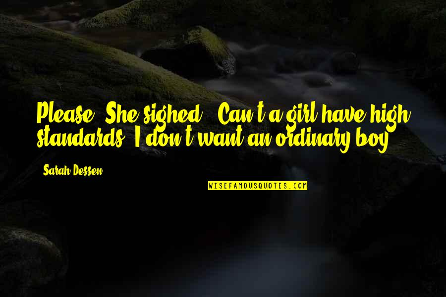 Girl U Want Quotes By Sarah Dessen: Please. She sighed. 'Can't a girl have high