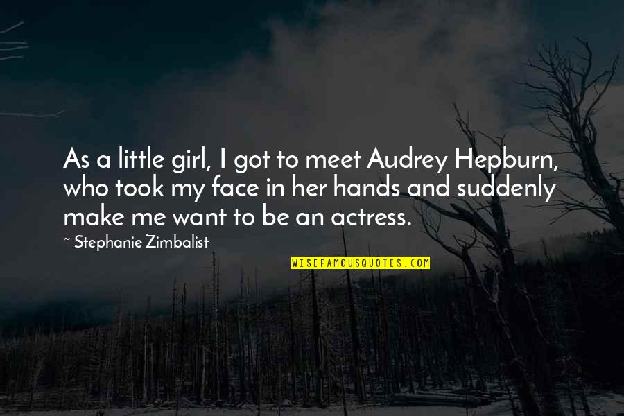Girl U Want Quotes By Stephanie Zimbalist: As a little girl, I got to meet