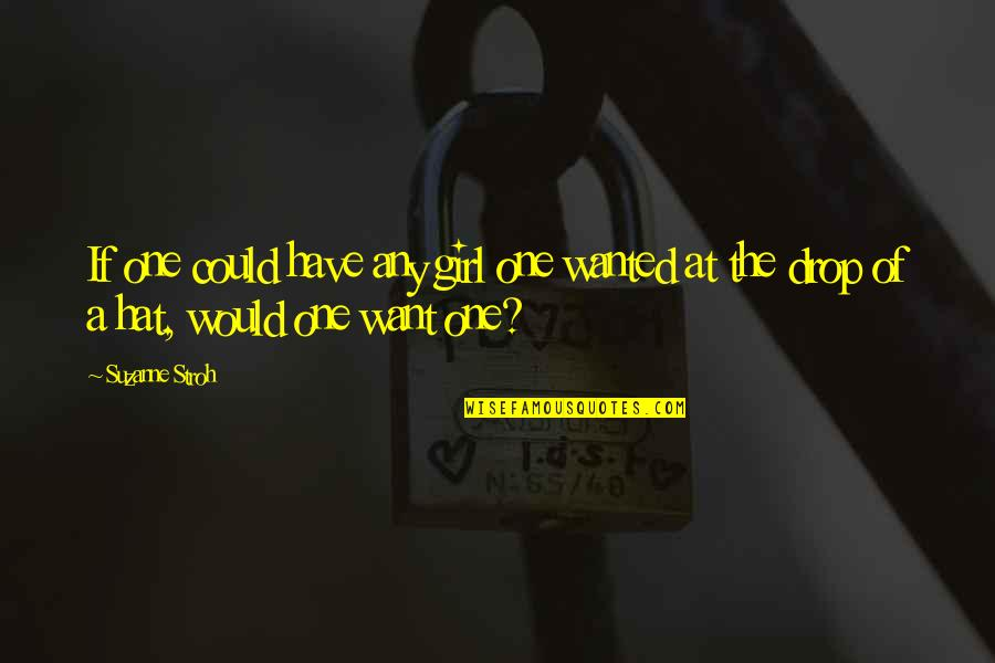 Girl U Want Quotes By Suzanne Stroh: If one could have any girl one wanted