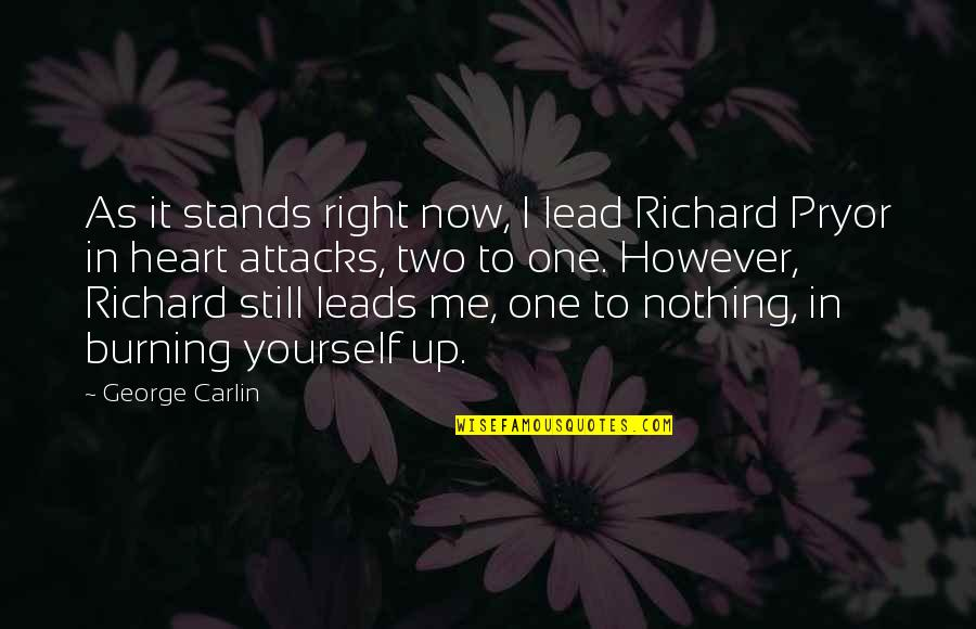Girlfriend Birthday Quotes By George Carlin: As it stands right now, I lead Richard