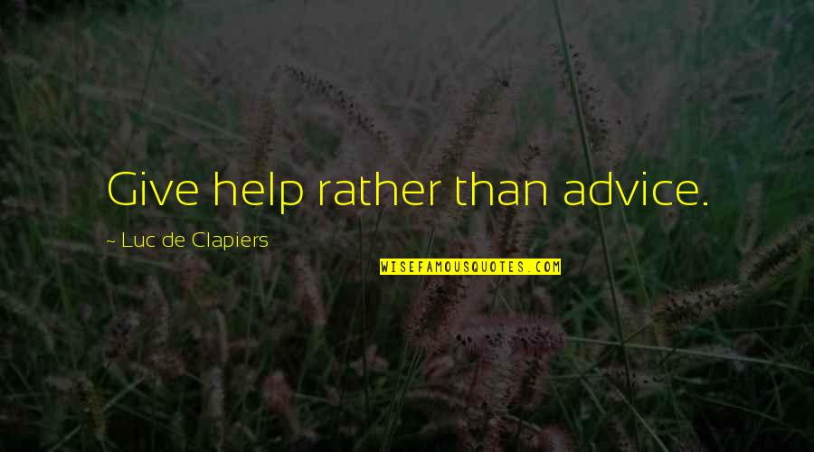 Girlfriend Birthday Quotes By Luc De Clapiers: Give help rather than advice.