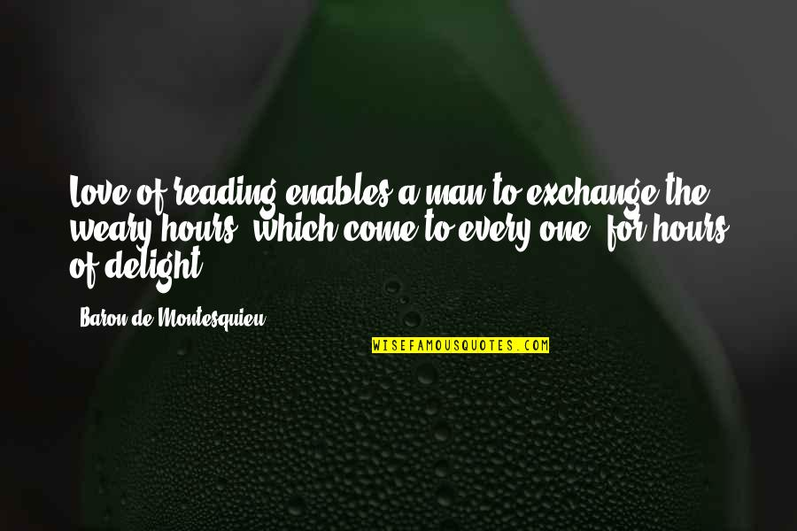 Girlfriend Has No Time For Me Quotes By Baron De Montesquieu: Love of reading enables a man to exchange