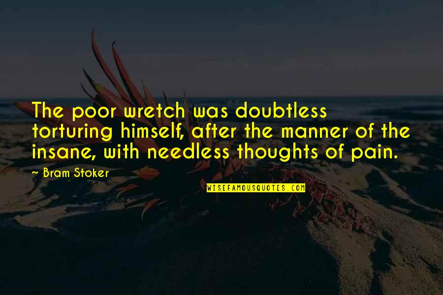 Girlfriend Has No Time For Me Quotes By Bram Stoker: The poor wretch was doubtless torturing himself, after