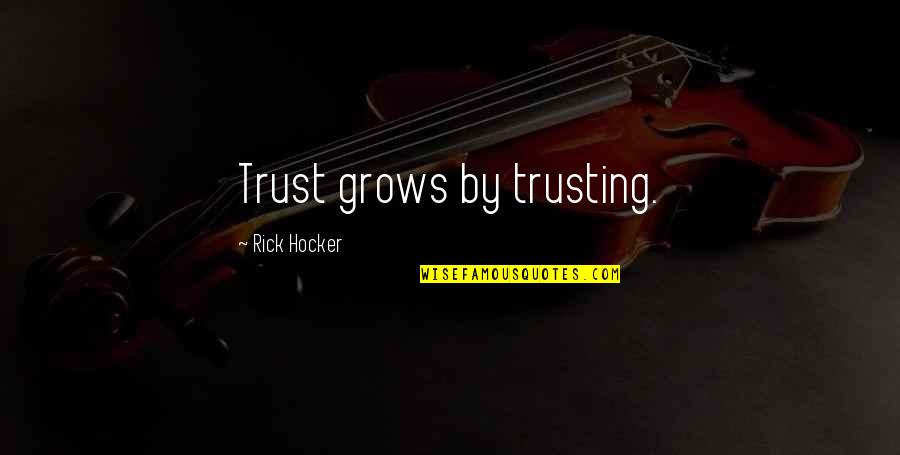 Girlfriend Has No Time For Me Quotes By Rick Hocker: Trust grows by trusting.