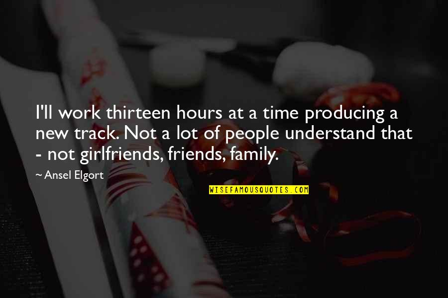 Girlfriends Best Friends Quotes By Ansel Elgort: I'll work thirteen hours at a time producing