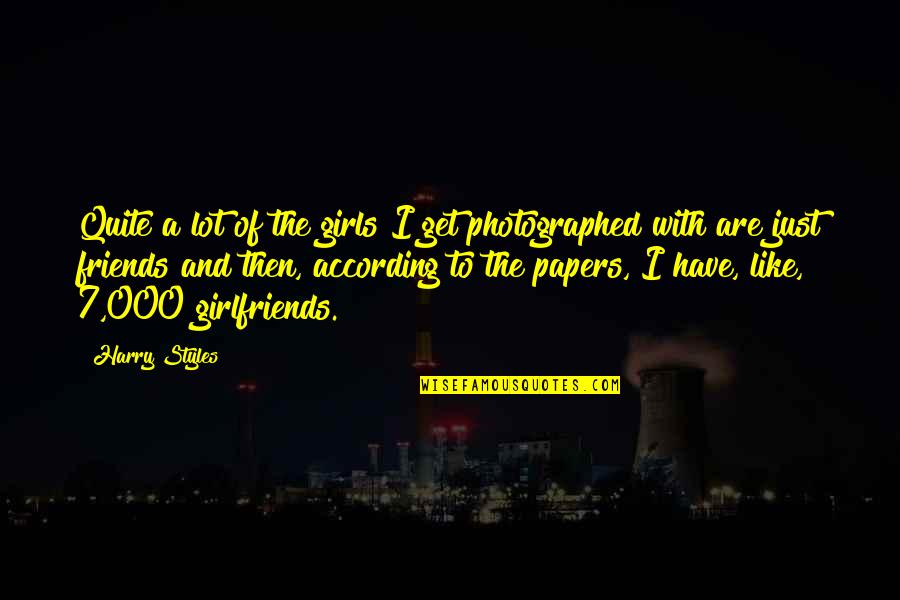 Girlfriends Best Friends Quotes By Harry Styles: Quite a lot of the girls I get