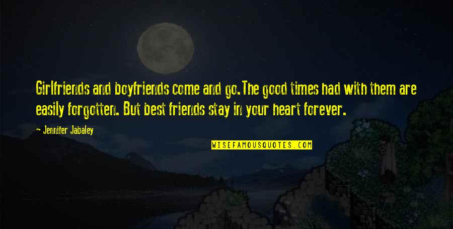 Girlfriends Best Friends Quotes By Jennifer Jabaley: Girlfriends and boyfriends come and go.The good times
