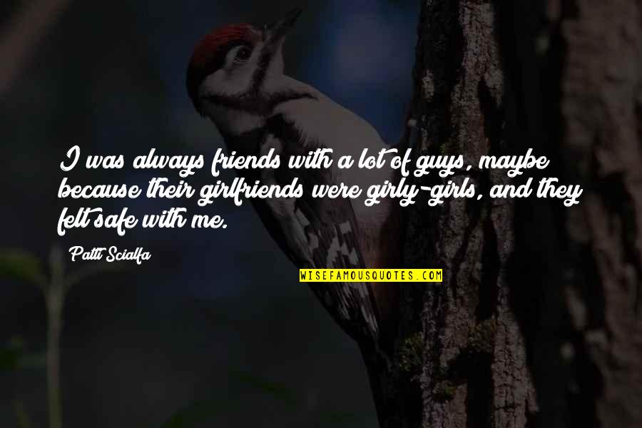 Girlfriends Best Friends Quotes By Patti Scialfa: I was always friends with a lot of