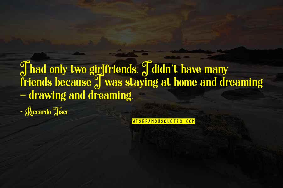 Girlfriends Best Friends Quotes By Riccardo Tisci: I had only two girlfriends. I didn't have