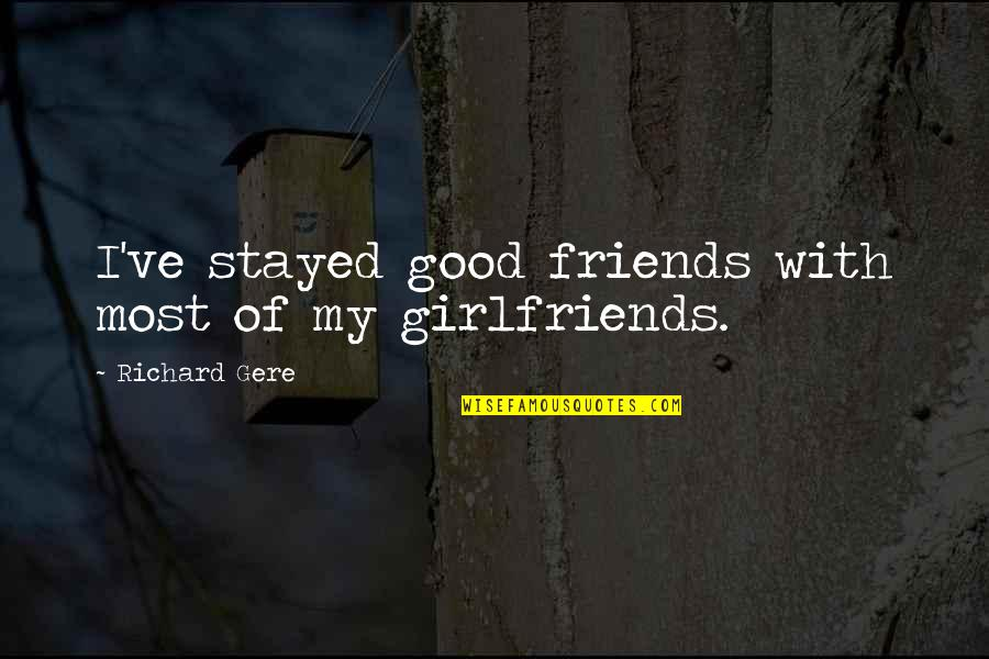 Girlfriends Best Friends Quotes By Richard Gere: I've stayed good friends with most of my