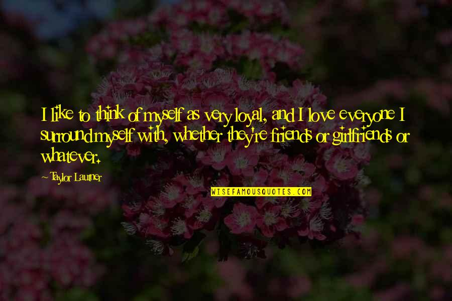 Girlfriends Best Friends Quotes By Taylor Lautner: I like to think of myself as very